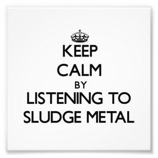 Keep calm by listening to SLUDGE METAL Art Photo