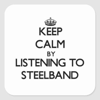 Keep calm by listening to STEELBAND Square Sticker