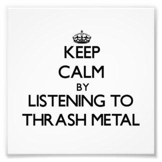 Keep calm by listening to THRASH METAL Photograph