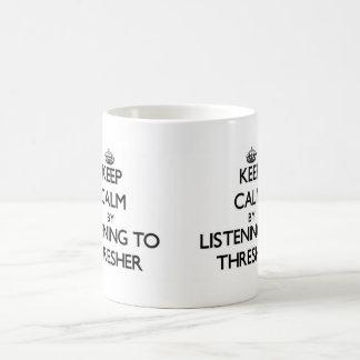 Keep calm by listening to THRESHER Coffee Mug