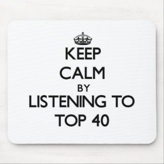 Keep calm by listening to TOP 40 Mouse Pad