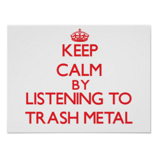 Keep calm by listening to TRASH METAL Poster