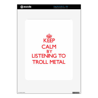 Keep calm by listening to TROLL METAL Decals For The iPad