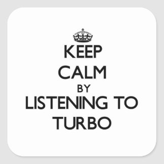 Keep calm by listening to TURBO Square Sticker