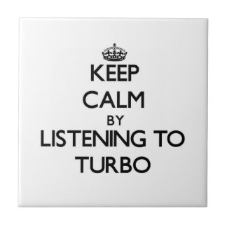 Keep calm by listening to TURBO Ceramic Tile
