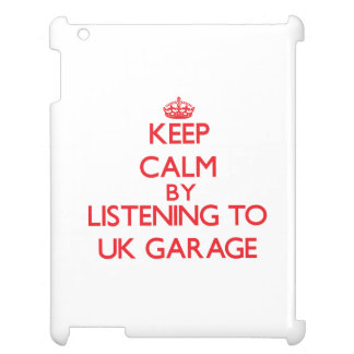 Keep calm by listening to UK GARAGE Case For The iPad