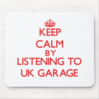 Keep calm by listening to UK GARAGE Mouse Pads
