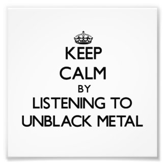 Keep calm by listening to UNBLACK METAL Art Photo
