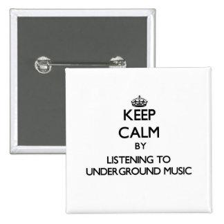 Keep calm by listening to UNDERGROUND MUSIC Button