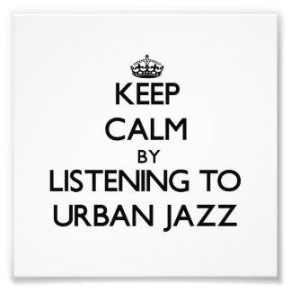 Keep calm by listening to URBAN JAZZ Photo Print