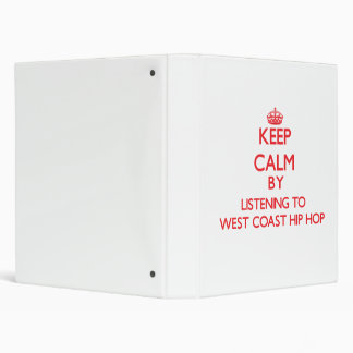 Keep calm by listening to WEST COAST HIP HOP 3 Ring Binders