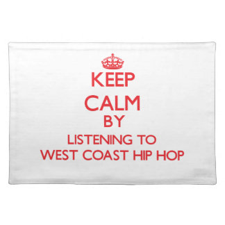 Keep calm by listening to WEST COAST HIP HOP Placemats