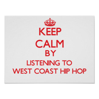 Keep calm by listening to WEST COAST HIP HOP Posters
