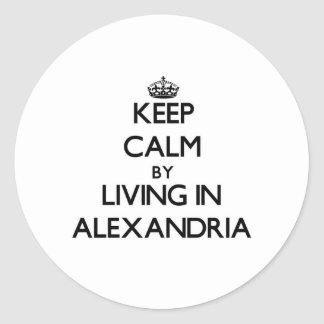 Keep Calm by Living in Alexandria Classic Round Sticker