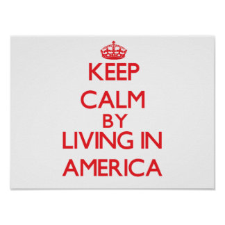 Keep Calm by living in America Posters