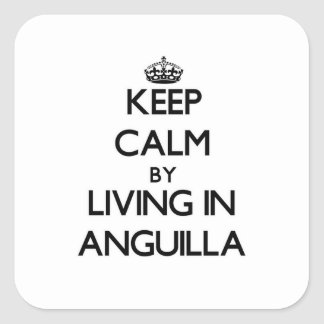 Keep Calm by Living in Anguilla Square Sticker