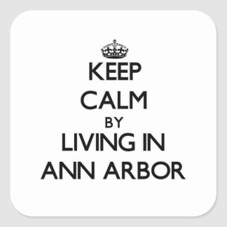 Keep Calm by Living in Ann Arbor Square Stickers
