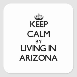 Keep Calm by Living in Arizona Square Sticker
