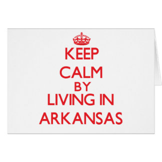 Keep Calm by living in Arkansas Cards