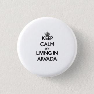 Keep Calm by Living in Arvada Button