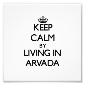 Keep Calm by Living in Arvada Photo Art