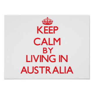 Keep Calm by living in Australia Poster