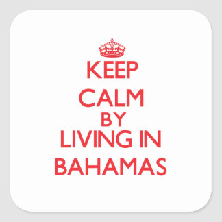 Keep Calm by living in Bahamas Sticker