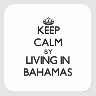 Keep Calm by Living in Bahamas Square Stickers