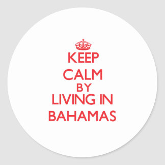 Keep Calm by living in Bahamas Stickers