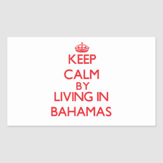 Keep Calm by living in Bahamas Rectangle Sticker