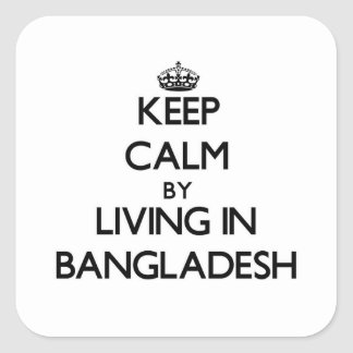 Keep Calm by Living in Bangladesh Square Sticker