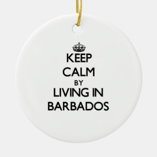 Keep Calm by Living in Barbados Ceramic Ornament