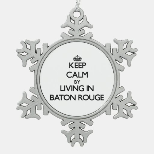 Keep Calm by Living in Baton Rouge Ornaments