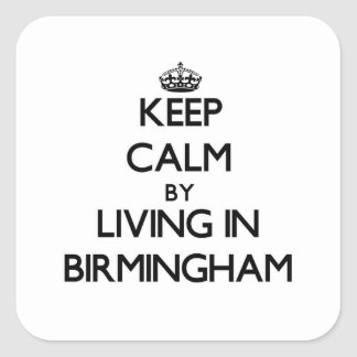 Keep Calm by Living in Birmingham Square Sticker