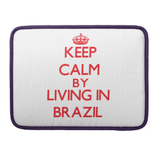Keep Calm by living in Brazil MacBook Pro Sleeves