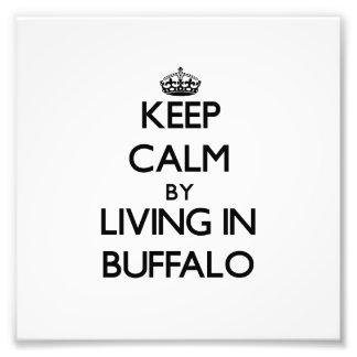 Keep Calm by Living in Buffalo Photograph