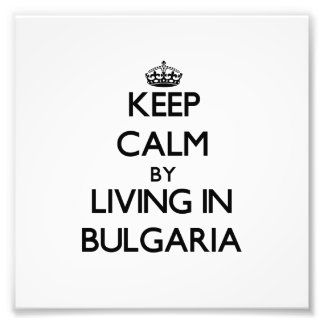 Keep Calm by Living in Bulgaria Photo Art