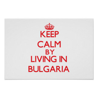 Keep Calm by living in Bulgaria Poster