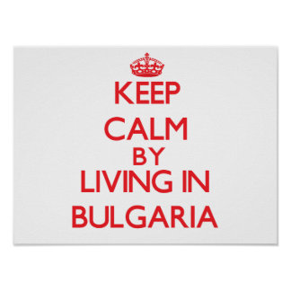 Keep Calm by living in Bulgaria Posters