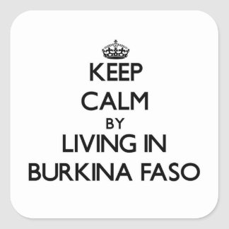 Keep Calm by Living in Burkina Faso Square Sticker