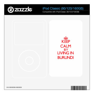 Keep Calm by living in Burundi iPod Classic Decal