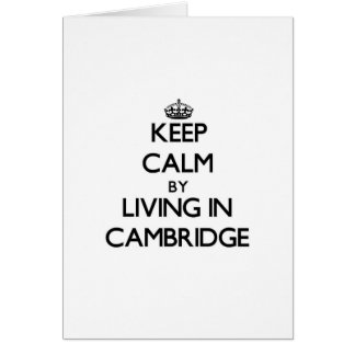 Keep Calm by Living in Cambridge Greeting Card