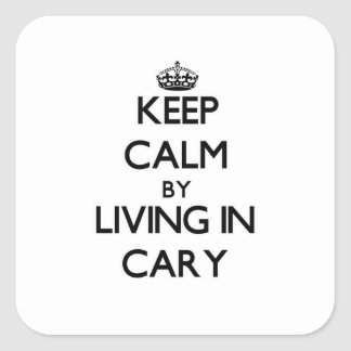 Keep Calm by Living in Cary Sticker