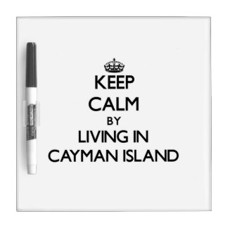 Keep Calm by Living in Cayman Island Dry-Erase Boards