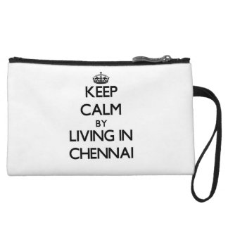 Keep Calm by Living in Chennai Wristlet Clutches