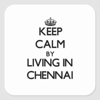 Keep Calm by Living in Chennai Square Sticker