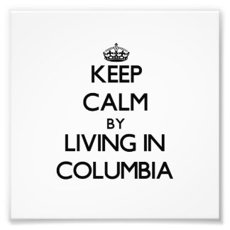 Keep Calm by Living in Columbia Photo Art
