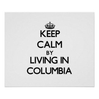 Keep Calm by Living in Columbia Posters
