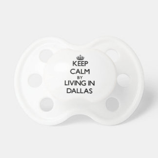 Keep Calm by Living in Dallas Pacifiers