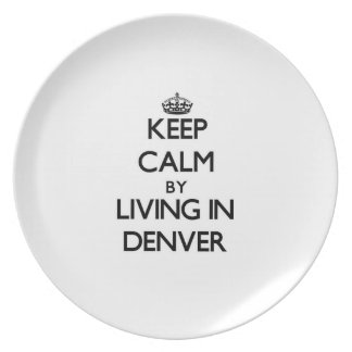Keep Calm by Living in Denver Plates